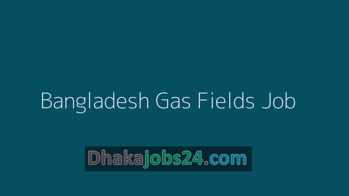 Bangladesh Gas Fields Job Circular 2020